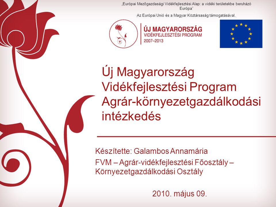 Új Magyarország Vidékfejlesztési Program Agrár-környezetgazdálkodási intézkedés Készítette: Galambos Annamária FVM – Agrár-vidékfejlesztési Főosztály – Környezetgazdálkodási Osztály 2010.