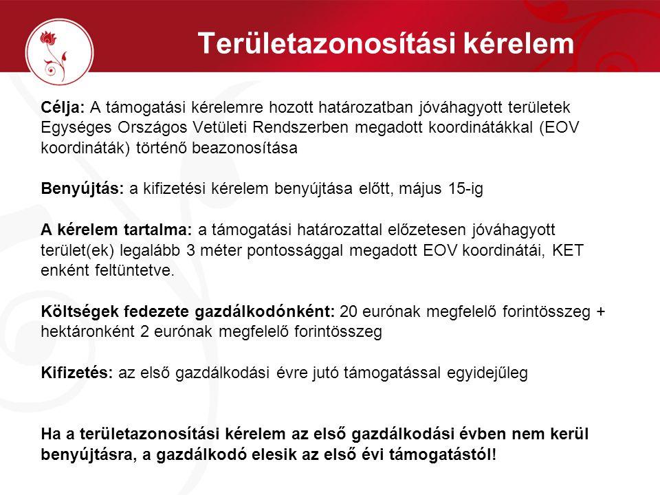 Területazonosítási kérelem Célja: A támogatási kérelemre hozott határozatban jóváhagyott területek Egységes Országos Vetületi Rendszerben megadott koordinátákkal (EOV koordináták) történő beazonosítása Benyújtás: a kifizetési kérelem benyújtása előtt, május 15-ig A kérelem tartalma: a támogatási határozattal előzetesen jóváhagyott terület(ek) legalább 3 méter pontossággal megadott EOV koordinátái, KET enként feltüntetve.
