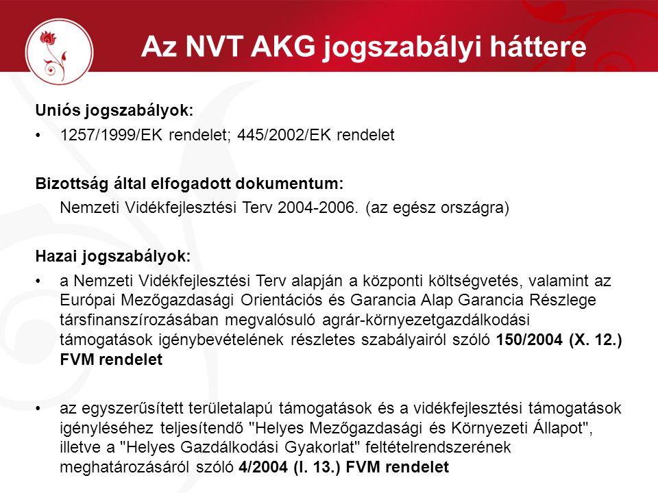 Az NVT AKG jogszabályi háttere Uniós jogszabályok: 1257/1999/EK rendelet; 445/2002/EK rendelet Bizottság által elfogadott dokumentum: Nemzeti Vidékfejlesztési Terv 2004-2006.