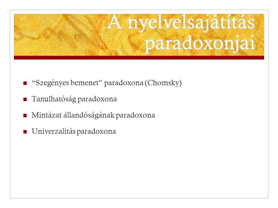 """A nyelvelsajátítás paradoxonjai """"Szegényes bemenet"""" paradoxona (Chomsky) Tanulhatóság paradoxona Mintázat állandóságának paradoxona Univerzalitás para"""