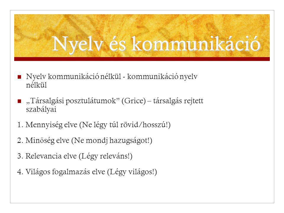 """Nyelv és kommunikáció Nyelv kommunikáció nélkül - kommunikáció nyelv nélkül """"Társalgási posztulátumok"""" (Grice) – társalgás rejtett szabályai 1. Mennyi"""
