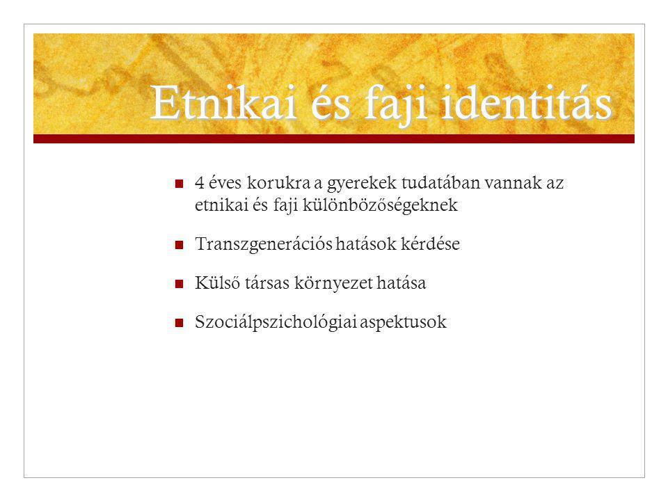 Etnikai és faji identitás 4 éves korukra a gyerekek tudatában vannak az etnikai és faji különböz ő ségeknek Transzgenerációs hatások kérdése Küls ő tá