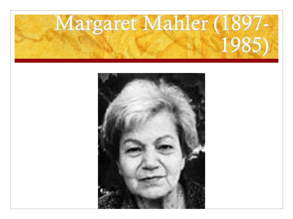 Margaret Mahler (1897- 1985)