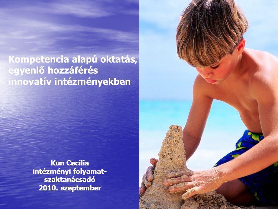Kompetencia alapú oktatás, egyenlő hozzáférés innovatív intézményekben Kun Cecilia intézményi folyamat- szaktanácsadó 2010. szeptember