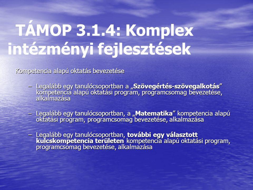 """TÁMOP 3.1.4: Komplex intézményi fejlesztések Kompetencia alapú oktatás bevezetése –Legalább egy tanulócsoportban a """"Szövegértés-szövegalkotás"""" kompete"""