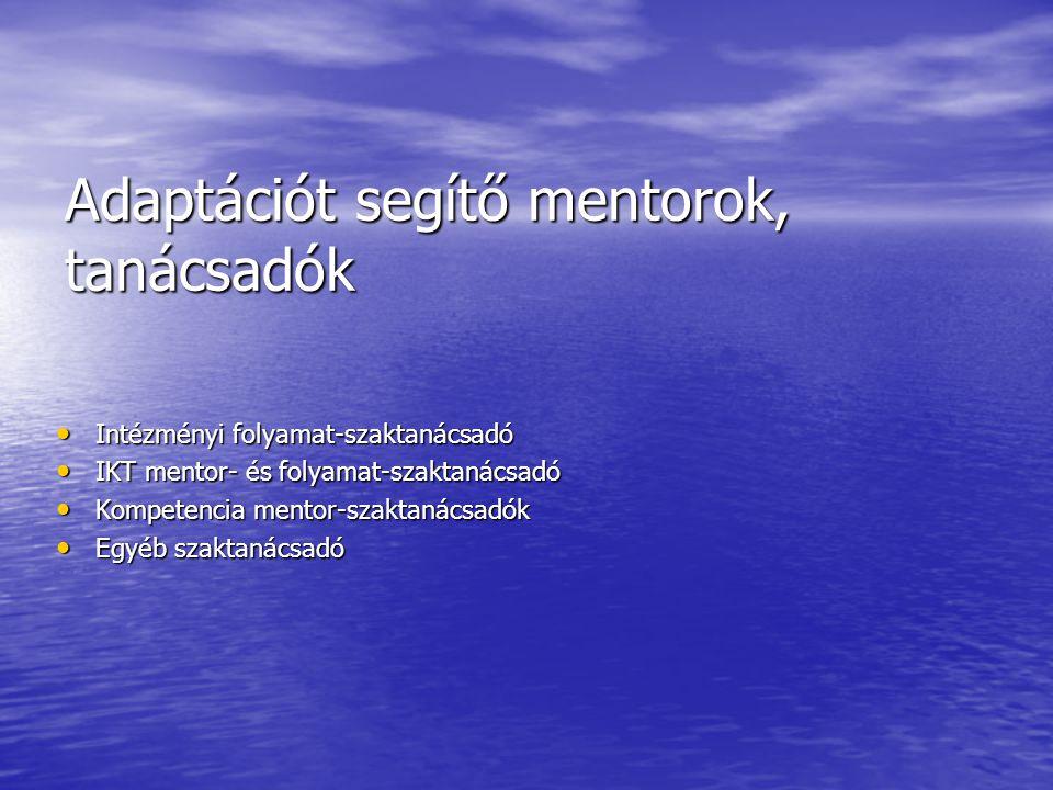 Adaptációt segítő mentorok, tanácsadók Intézményi folyamat-szaktanácsadó Intézményi folyamat-szaktanácsadó IKT mentor- és folyamat-szaktanácsadó IKT m