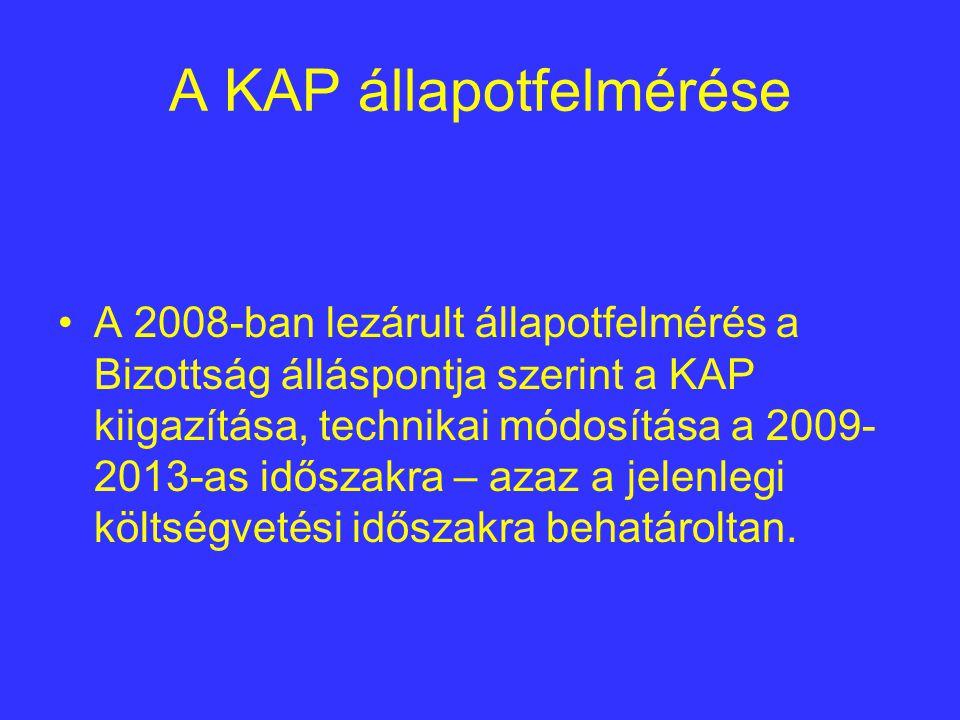 A KAP állapotfelmérése A 2008-ban lezárult állapotfelmérés a Bizottság álláspontja szerint a KAP kiigazítása, technikai módosítása a 2009- 2013-as időszakra – azaz a jelenlegi költségvetési időszakra behatároltan.