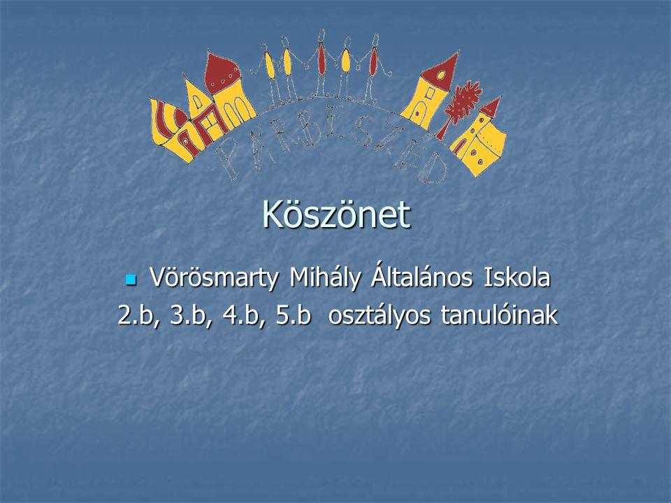 Köszönet Vörösmarty Mihály Általános Iskola Vörösmarty Mihály Általános Iskola 2.b, 3.b, 4.b, 5.b osztályos tanulóinak