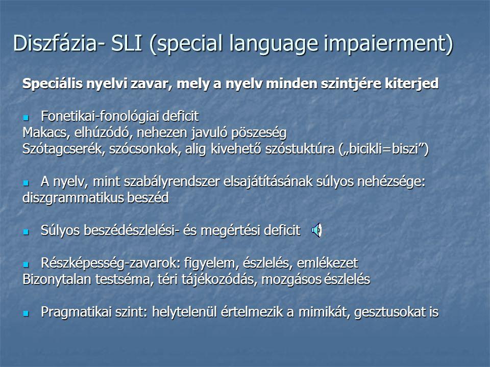 Diszfázia- SLI (special language impaierment) Speciális nyelvi zavar, mely a nyelv minden szintjére kiterjed Fonetikai-fonológiai deficit Fonetikai-fo