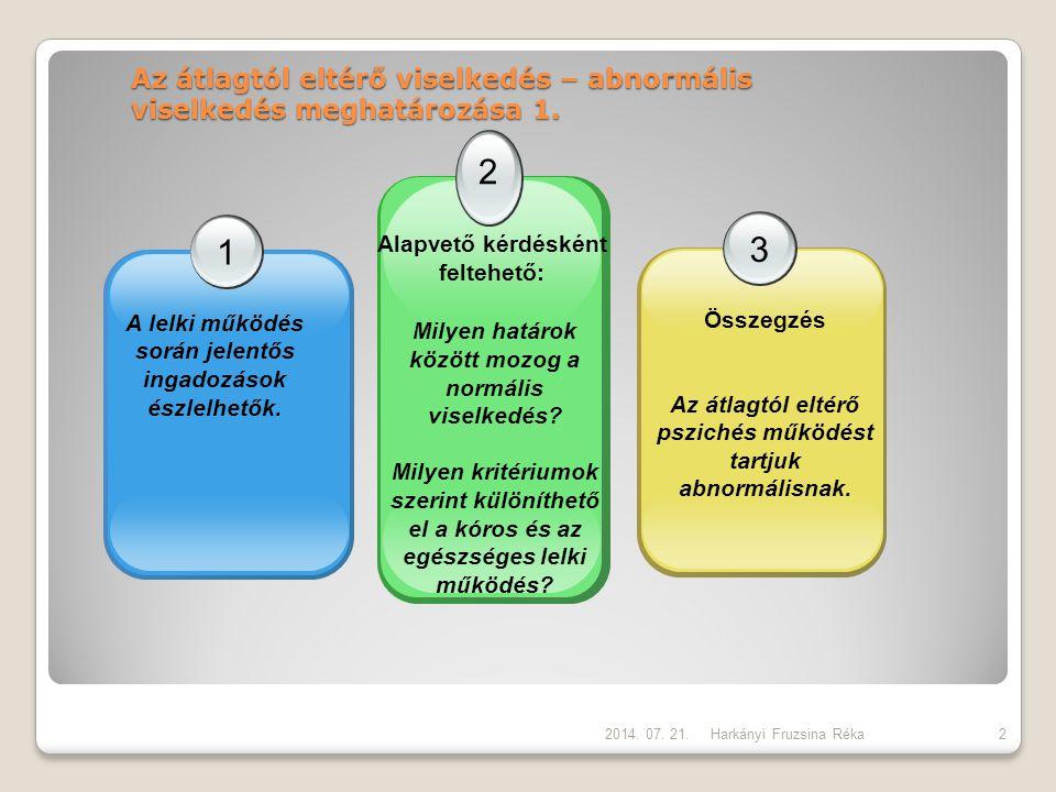 Az átlagtól eltérő viselkedés – abnormális viselkedés meghatározása 1. Harkányi Fruzsina Réka 1 A lelki működés során jelentős ingadozások észlelhetők