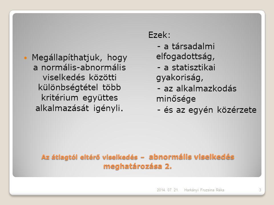 Az átlagtól eltérő viselkedés – abnormális viselkedés meghatározása 2. Megállapíthatjuk, hogy a normális-abnormális viselkedés közötti különbségtétel