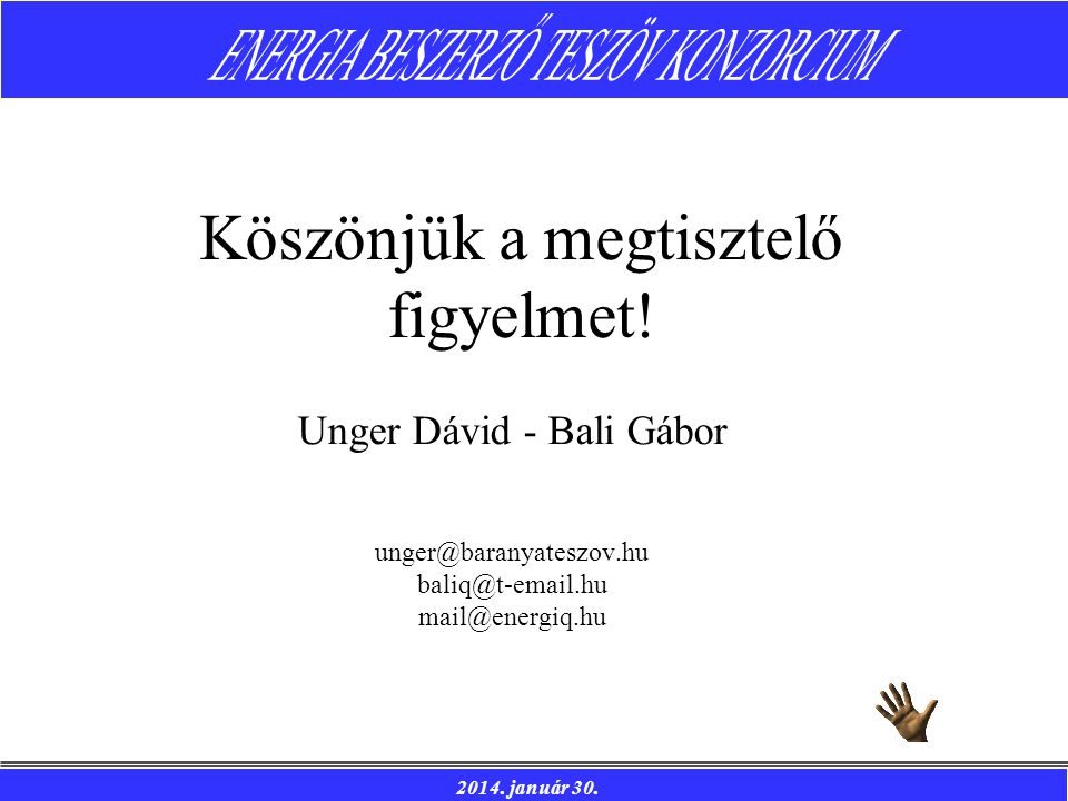 2014. január 30. Unger Dávid - Bali Gábor unger@baranyateszov.hu baliq@t-email.hu mail@energiq.hu Köszönjük a megtisztelő figyelmet!