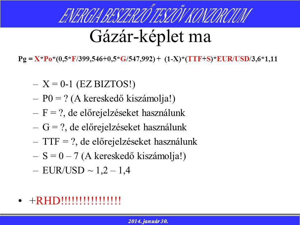 2014. január 30. Gázár-képlet ma Pg = X*Po*(0,5*F/399,546+0,5*G/547,992) + (1-X)*(TTF+S)*EUR/USD/3,6*1,11 –X = 0-1 (EZ BIZTOS!) –P0 = ? (A kereskedő k