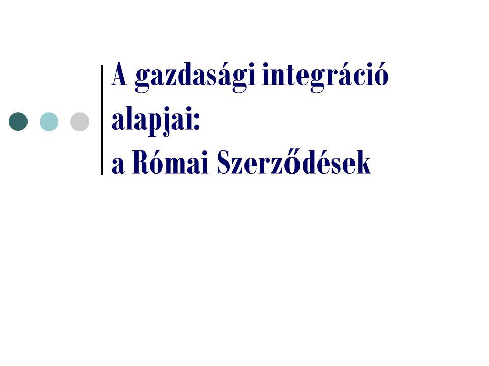 A gazdasági integráció alapjai: a Római Szerz ő dések