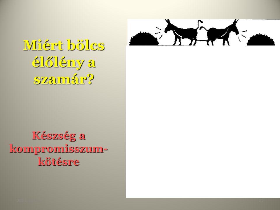 2014. július 21.21 Miért bölcs élőlény a szamár? Készség a kompromisszum- kötésre