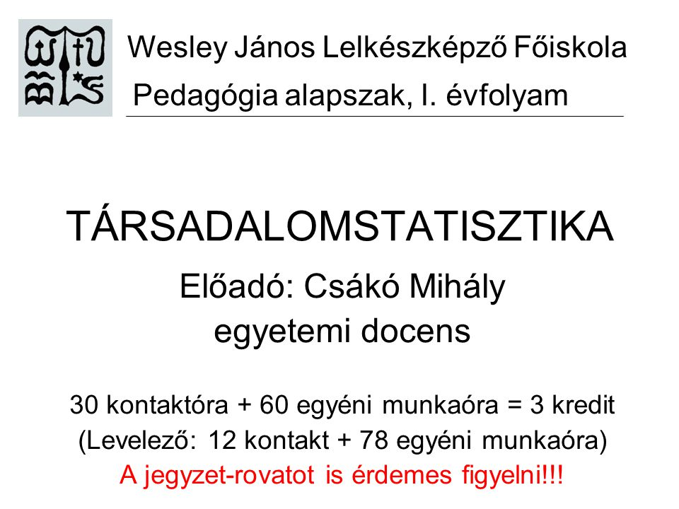 WJLF Pedagógia BACsákó M.: Társadalomstatisztika2 Az előadások beosztása: 1.