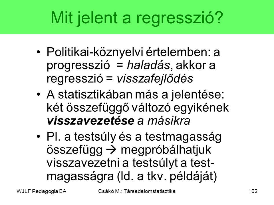 WJLF Pedagógia BACsákó M.: Társadalomstatisztika102 Mit jelent a regresszió.