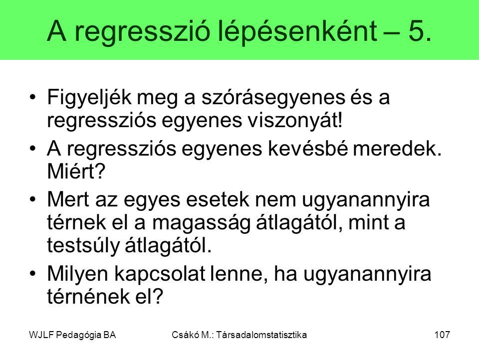 WJLF Pedagógia BACsákó M.: Társadalomstatisztika107 A regresszió lépésenként – 5.