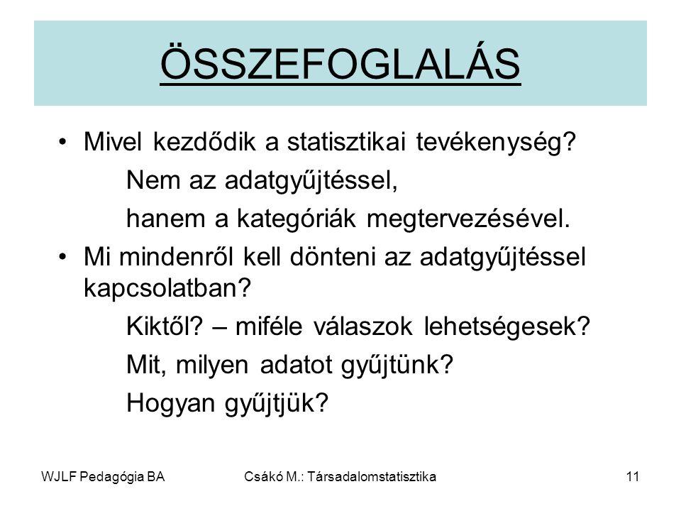 WJLF Pedagógia BACsákó M.: Társadalomstatisztika11 ÖSSZEFOGLALÁS Mivel kezdődik a statisztikai tevékenység.