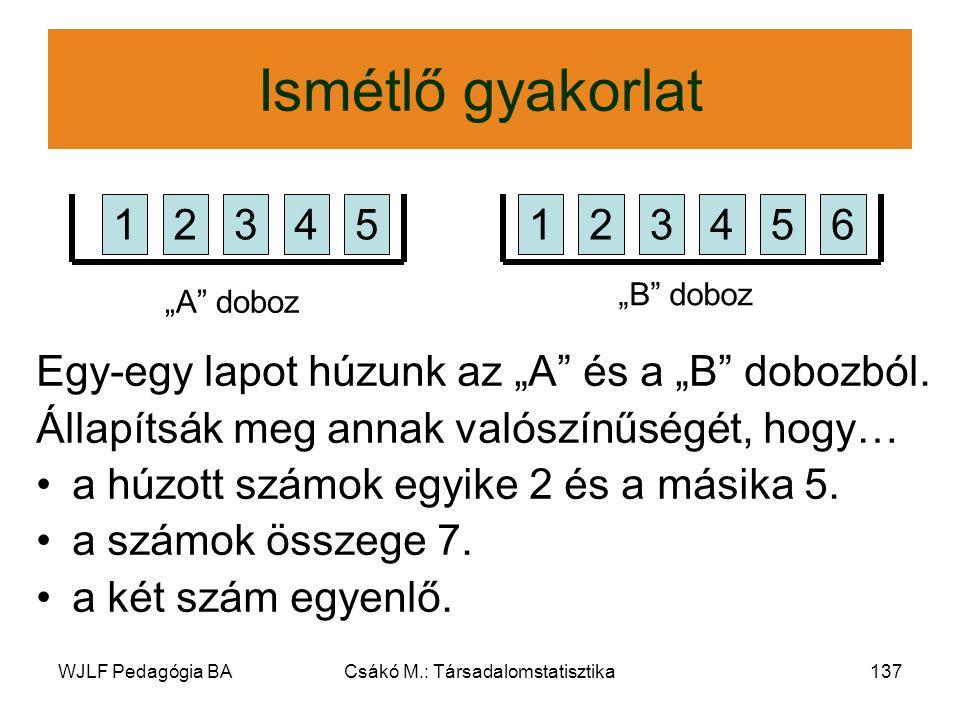 """WJLF Pedagógia BACsákó M.: Társadalomstatisztika137 Ismétlő gyakorlat Egy-egy lapot húzunk az """"A és a """"B dobozból."""