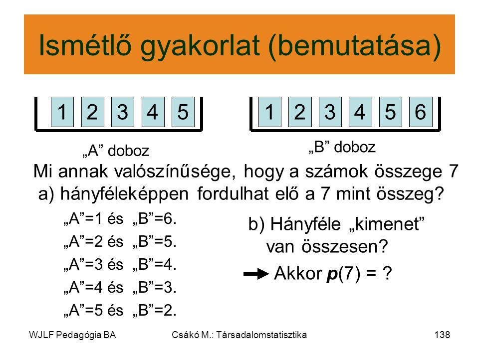 """WJLF Pedagógia BACsákó M.: Társadalomstatisztika138 Ismétlő gyakorlat (bemutatása) """"A =1 és """"B =6."""