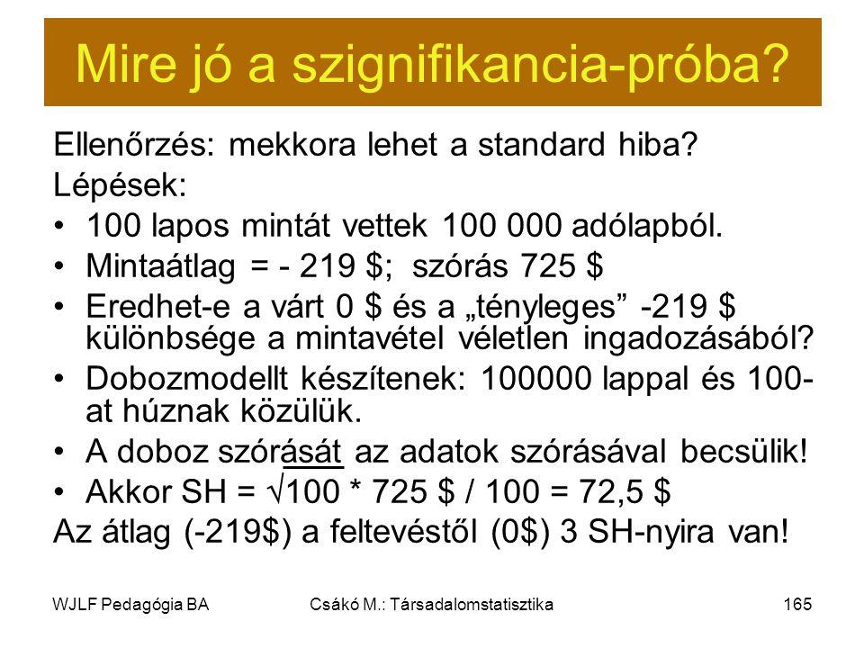 WJLF Pedagógia BACsákó M.: Társadalomstatisztika165 Mire jó a szignifikancia-próba.