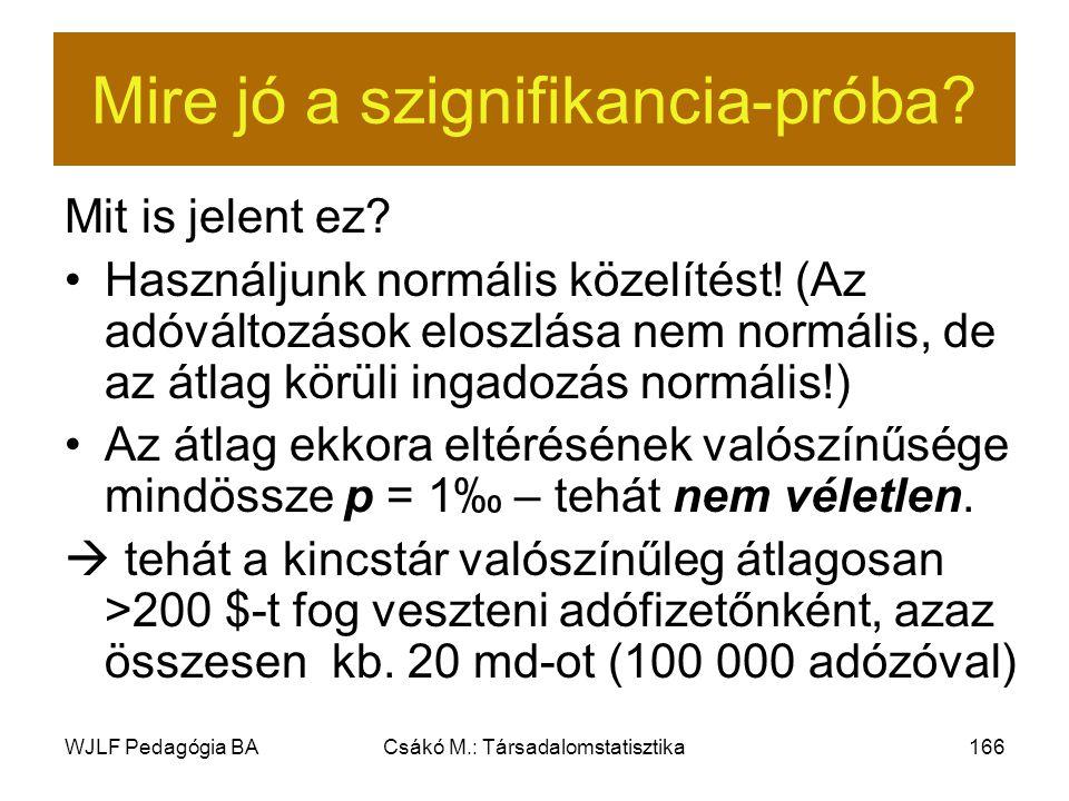 WJLF Pedagógia BACsákó M.: Társadalomstatisztika166 Mire jó a szignifikancia-próba.