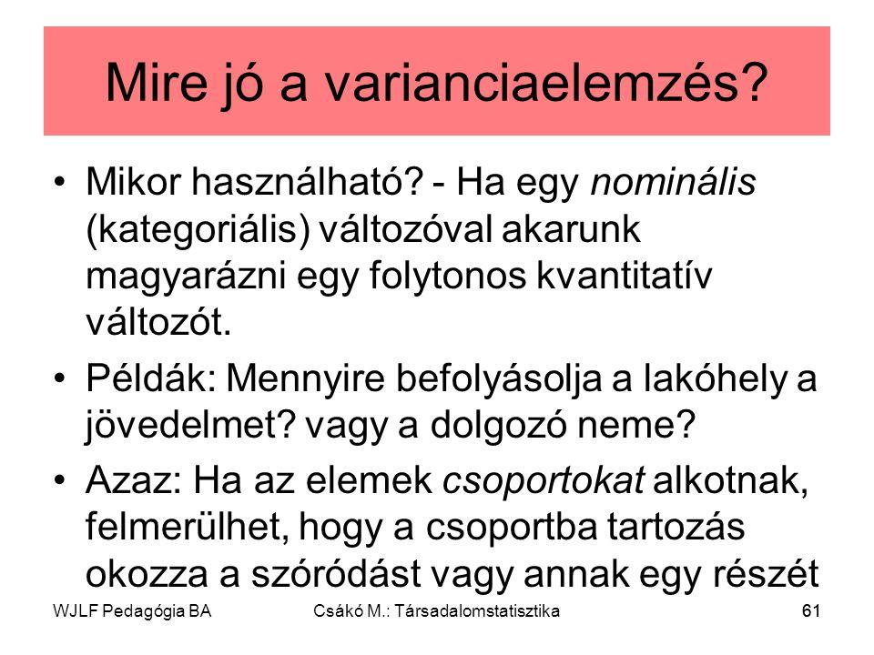 WJLF Pedagógia BACsákó M.: Társadalomstatisztika61 Mire jó a varianciaelemzés.
