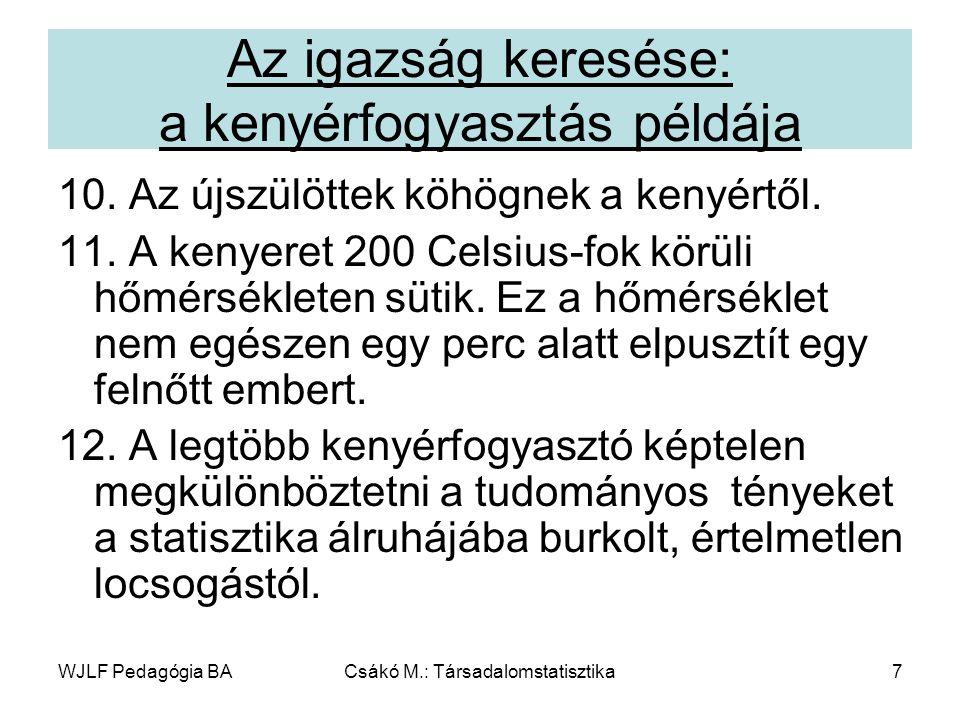 WJLF Pedagógia BACsákó M.: Társadalomstatisztika88 MENNYI ESÉ- LYED VAN ÉRDEMI VÁ- LASZRA A SZÜ- LEIDTŐL.