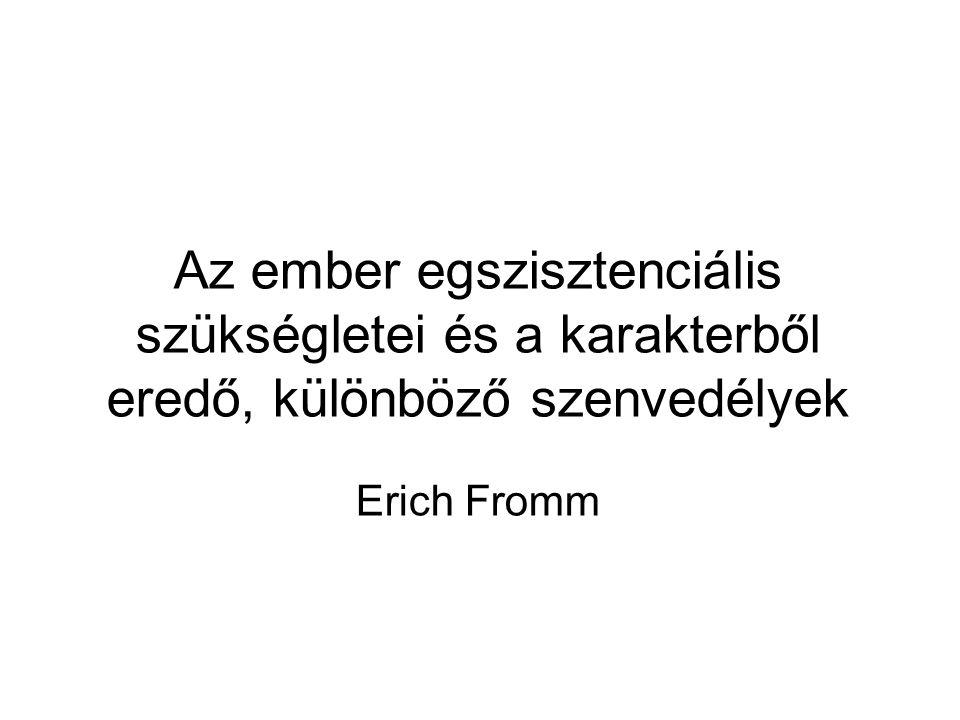 Az ember egszisztenciális szükségletei és a karakterből eredő, különböző szenvedélyek Erich Fromm