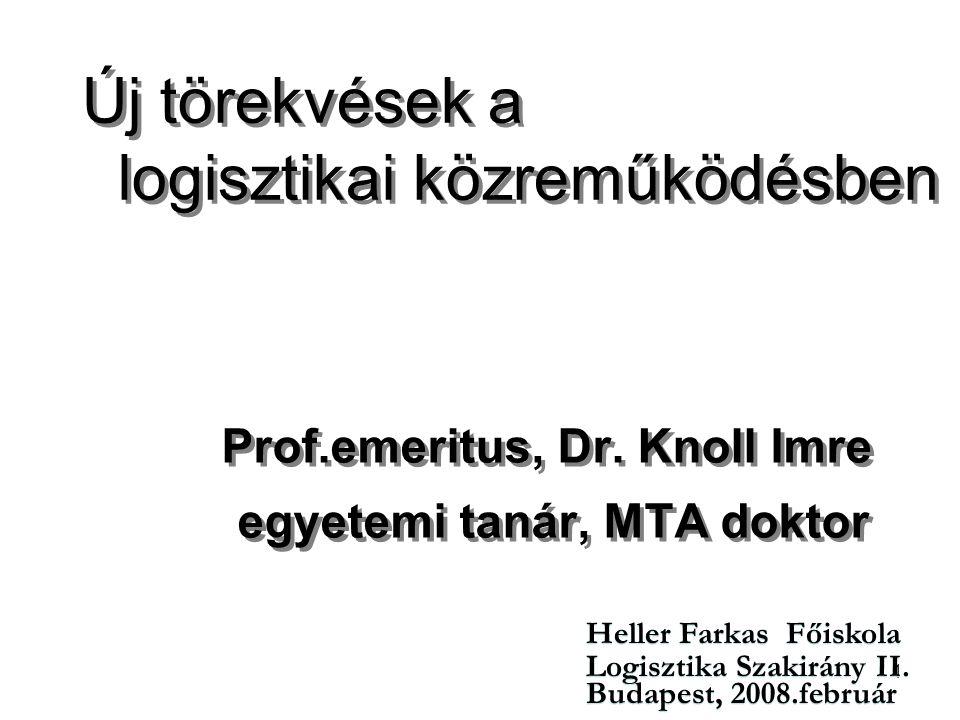 1 Új törekvések a logisztikai közreműködésben Prof.emeritus, Dr.