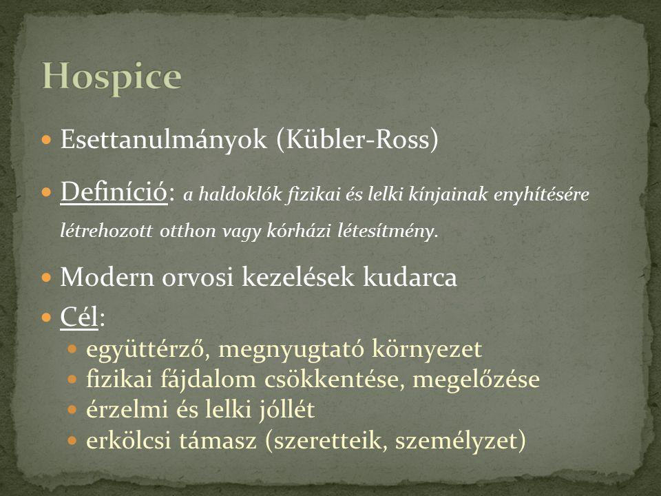 Esettanulmányok (Kübler-Ross) Definíció: a haldoklók fizikai és lelki kínjainak enyhítésére létrehozott otthon vagy kórházi létesítmény. Modern orvosi