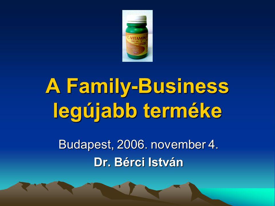 A Family-Business legújabb terméke Budapest, 2006. november 4. Dr. Bérci István