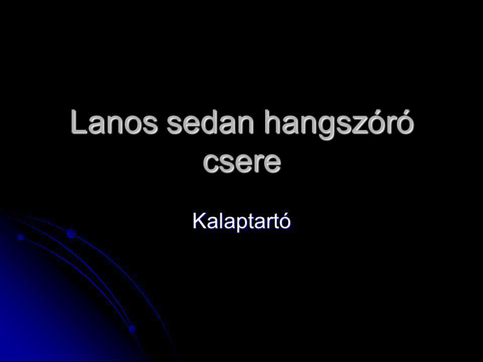 Lanos sedan hangszóró csere Kalaptartó