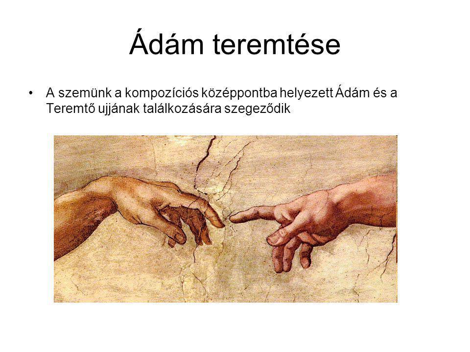 Ádám teremtése A szemünk a kompozíciós középpontba helyezett Ádám és a Teremtő ujjának találkozására szegeződik
