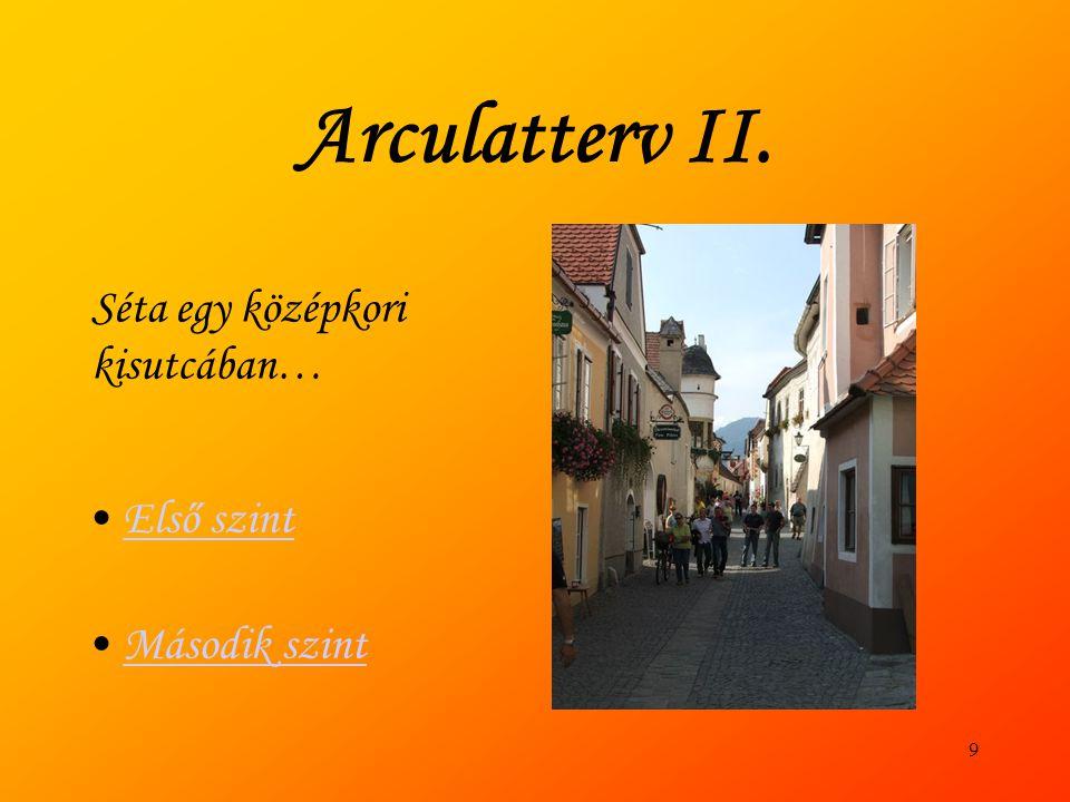 Arculatterv II. Első szint Második szint Séta egy középkori kisutcában… 9