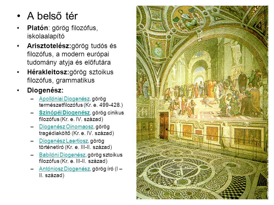 A belső tér Platón: görög filozófus, iskolaalapító Arisztotelész:görög tudós és filozófus, a modern európai tudomány atyja és előfutára Hérakleitosz:g