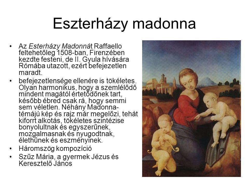 Eszterházy madonna Az Esterházy Madonnát Raffaello feltehetőleg 1508-ban, Firenzében kezdte festeni, de II. Gyula hívására Rómába utazott, ezért befej