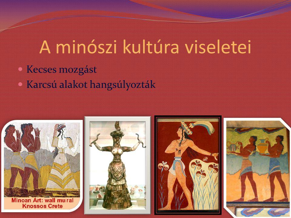 A minószi kultúra viseletei Kecses mozgást Karcsú alakot hangsúlyozták