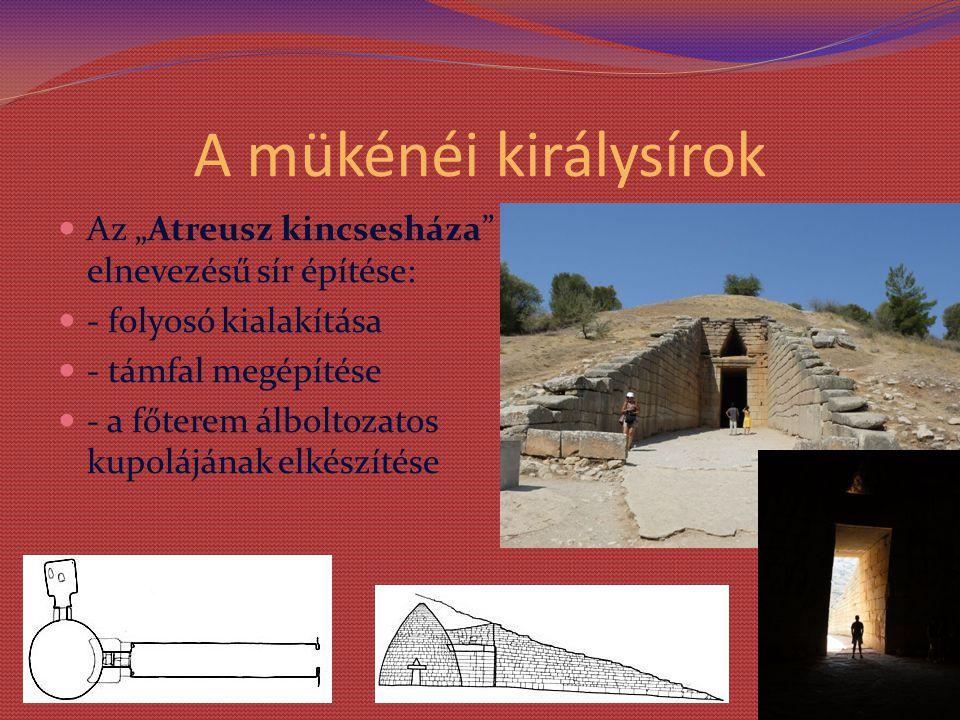 """A mükénéi királysírok Az """"Atreusz kincsesháza elnevezésű sír építése: - folyosó kialakítása - támfal megépítése - a főterem álboltozatos kupolájának elkészítése"""
