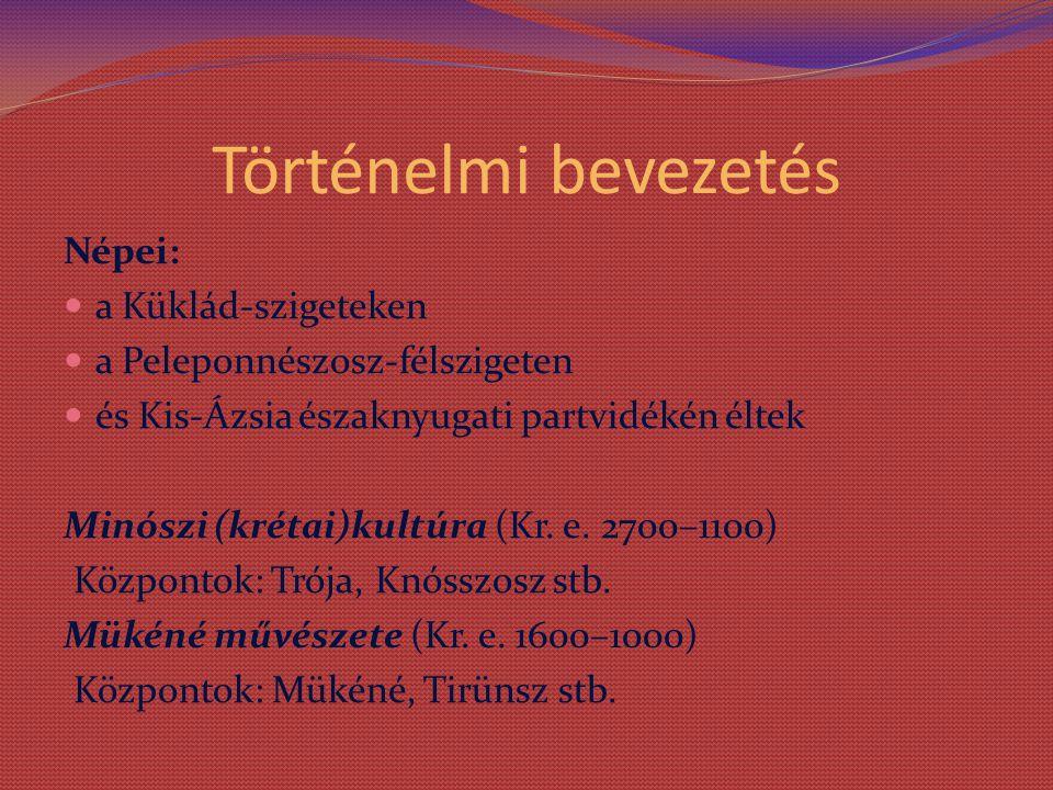 Történelmi bevezetés Népei: a Küklád-szigeteken a Peleponnészosz-félszigeten és Kis-Ázsia északnyugati partvidékén éltek Minószi (krétai)kultúra (Kr.