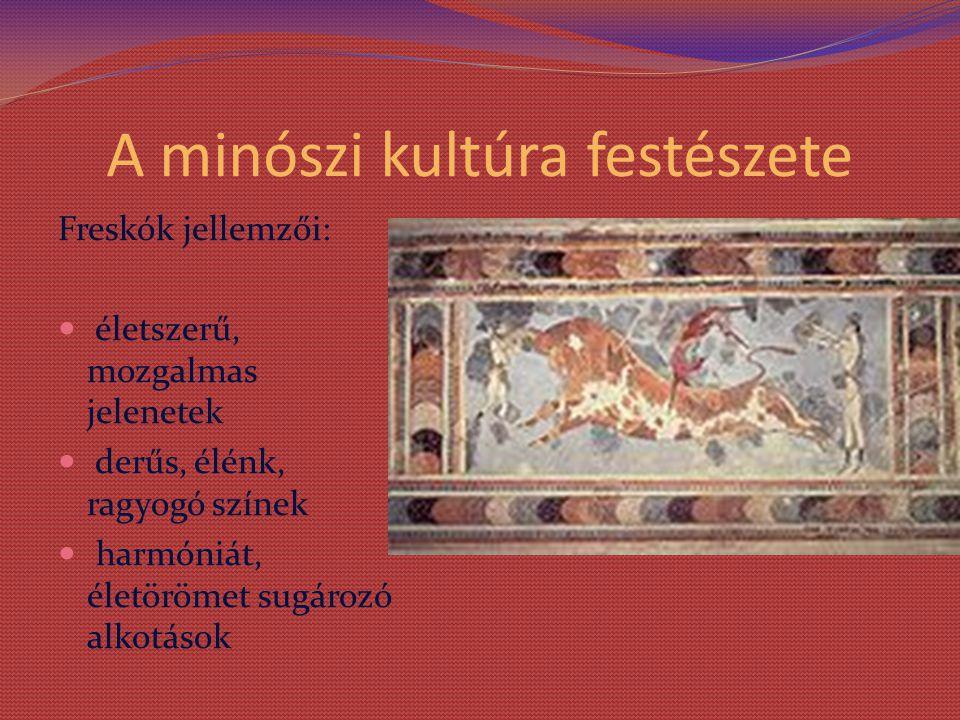 A minószi kultúra festészete Freskók jellemzői: életszerű, mozgalmas jelenetek derűs, élénk, ragyogó színek harmóniát, életörömet sugározó alkotások