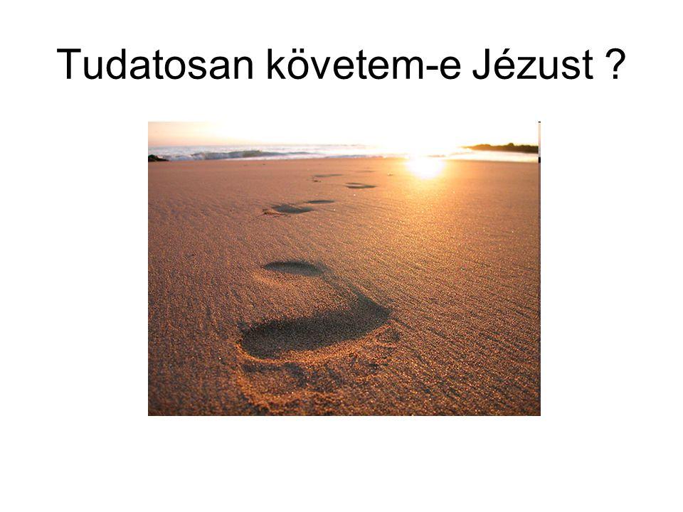 Tudatosan követem-e Jézust ?