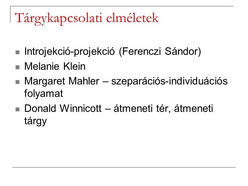 Tárgykapcsolati elméletek Introjekció-projekció (Ferenczi Sándor) Melanie Klein Margaret Mahler – szeparációs-individuációs folyamat Donald Winnicott