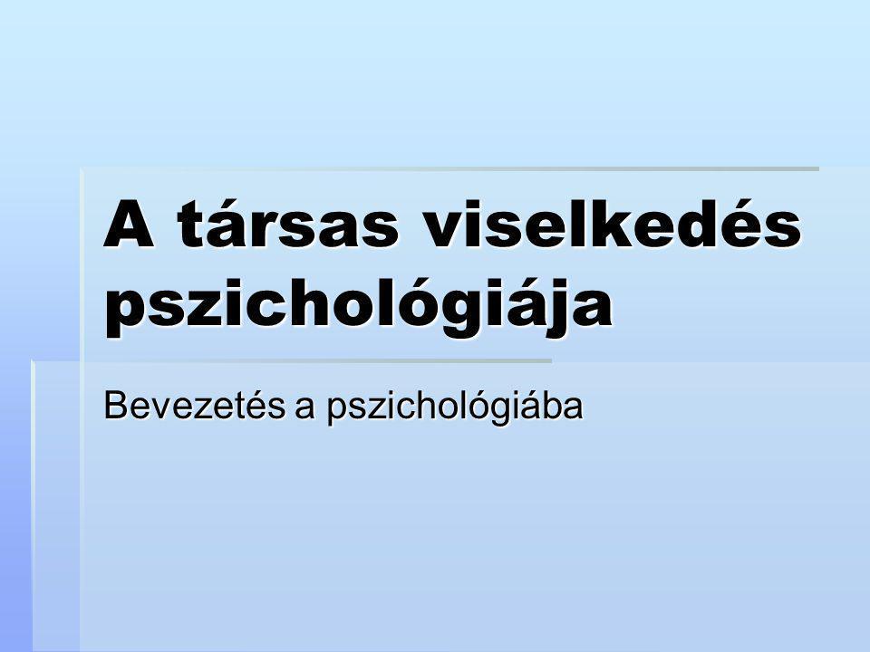 A társas viselkedés pszichológiája Bevezetés a pszichológiába