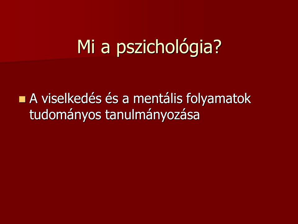 Mi a pszichológia? A viselkedés és a mentális folyamatok tudományos tanulmányozása A viselkedés és a mentális folyamatok tudományos tanulmányozása