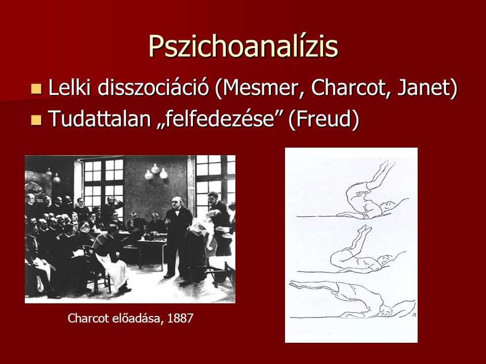 """Pszichoanalízis Lelki disszociáció (Mesmer, Charcot, Janet) Lelki disszociáció (Mesmer, Charcot, Janet) Tudattalan """"felfedezése"""" (Freud) Tudattalan """"f"""