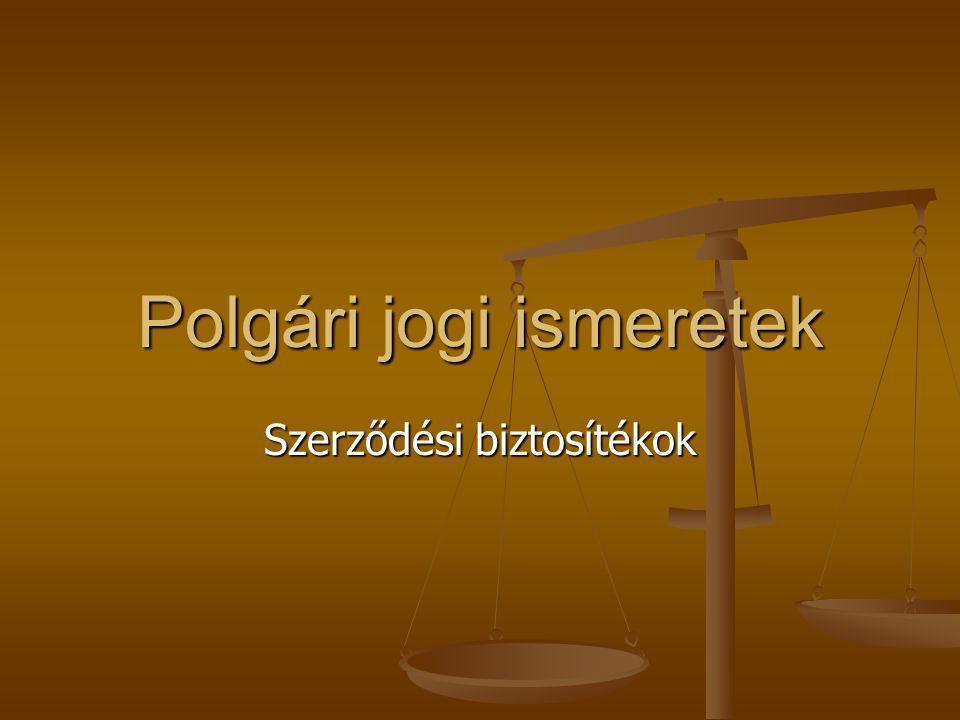 Polgári jogi ismeretek Szerződési biztosítékok