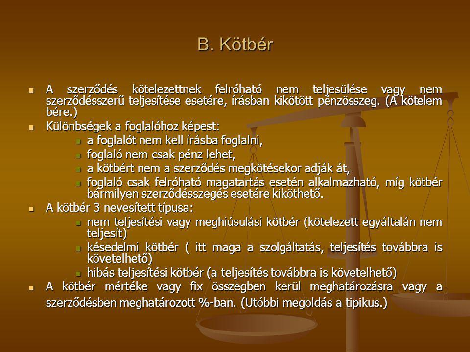 B. Kötbér A szerződés kötelezettnek felróható nem teljesülése vagy nem szerződésszerű teljesítése esetére, írásban kikötött pénzösszeg. (A kötelem bér