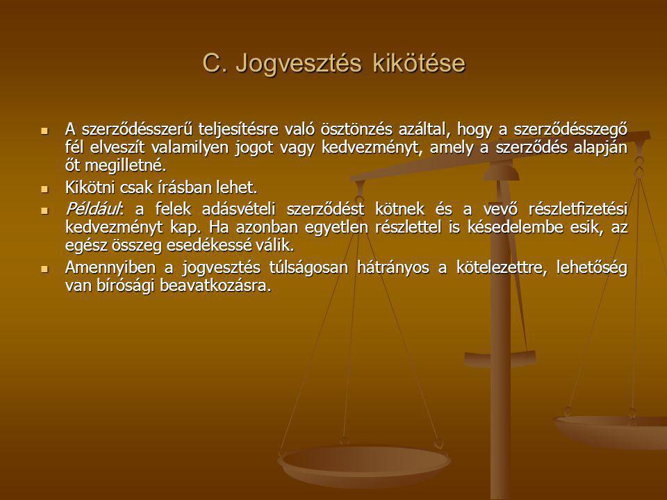 C. Jogvesztés kikötése A szerződésszerű teljesítésre való ösztönzés azáltal, hogy a szerződésszegő fél elveszít valamilyen jogot vagy kedvezményt amel